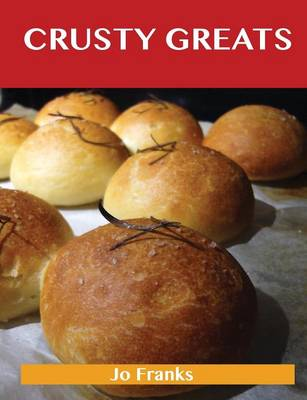 Crusty Greats: Delicious Crusty Recipes, the Top 97 Crusty Recipes (Paperback)