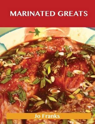Marinated Greats: Delicious Marinated Recipes, the Top 70 Marinated Recipes (Paperback)