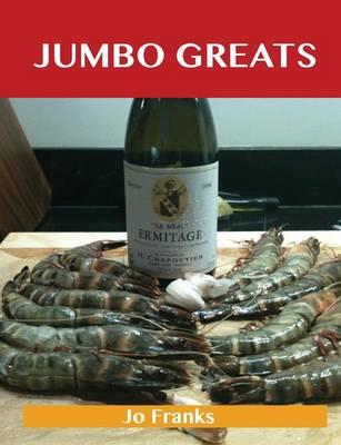 Jumbo Greats: Delicious Jumbo Recipes, the Top 75 Jumbo Recipes (Paperback)