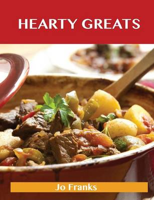 Hearty Greats: Delicious Hearty Recipes, the Top 89 Hearty Recipes (Paperback)