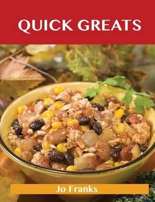 Quick Greats: Delicious Quick Recipes, the Top 76 Quick Recipes (Paperback)