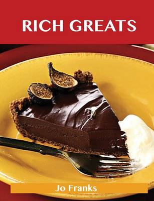 Rich Greats: Delicious Rich Recipes, the Top 99 Rich Recipes (Paperback)