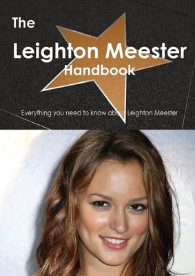 The Leighton Meester Handbook - Everything You Need to Know about Leighton Meester (Paperback)