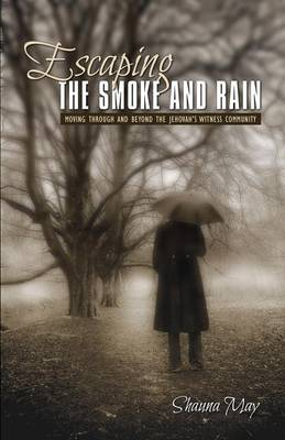 Escaping the Smoke and Rain: Moving Through and Beyond the Jehovah's Witness Community (Paperback)