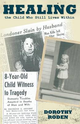 Healing the Child Who Still Lives Within (Paperback)