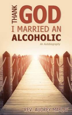 Thank God I Married an Alcoholic (Paperback)