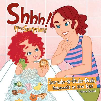 Shhh! It's a Surprise: Scrub-A-Dub-Dub, Rebecca's in the Tub! (Paperback)
