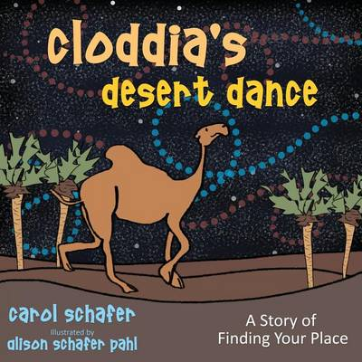 Cloddia's Desert Dance: A Story of Finding Your Place (Paperback)