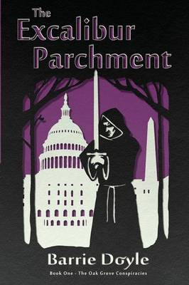 The Excalibur Parchment: Book One in the Oakgrove Conspiracies (Paperback)