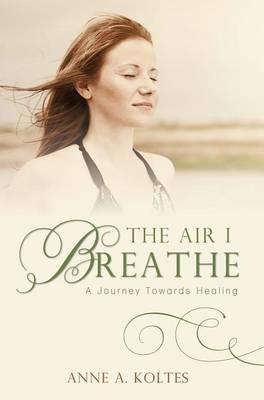 The Air I Breathe: A Journey Towards Healing (Hardback)