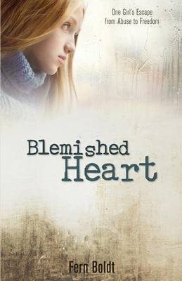 Blemished Heart: One Girl's Escape from Abuse to Freedom (Paperback)