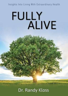 Fully Alive: Insights Into Living with Extraordinary Health (Paperback)