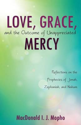 Love, Grace, and the Outcome of Unappreciated Mercy (Paperback)