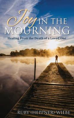Joy in the Mourning: Healing from the Death of a Loved One (Paperback)