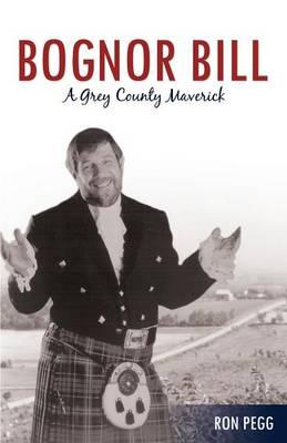 Bognor Bill: A Grey County Maverick (Paperback)