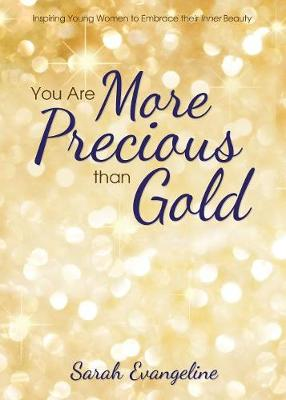 You Are More Precious than Gold: Inspiring Young Women to Embrace Their Inner Beauty (Paperback)