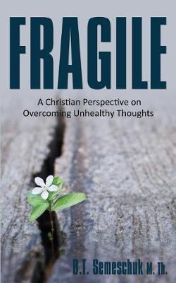 Fragile: A Christian Perspective on Overcoming Unhealthy Thoughts (Paperback)