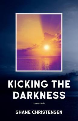 Kicking the Darkness: A Memoir (Paperback)