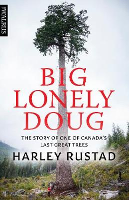 Big Lonely Doug: The Story of One of Canada's Last Great Trees (Paperback)