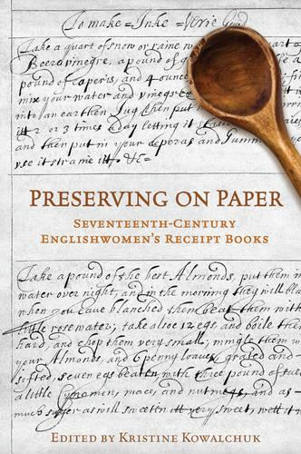 Preserving on Paper: Seventeenth-Century Englishwomen's Receipt Books - Studies in Book and Print Culture (Hardback)