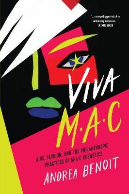 VIVA MAC: AIDS, Fashion, and the Philanthropic Practices of MAC Cosmetics (Hardback)