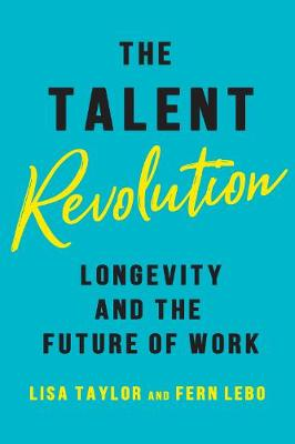The Talent Revolution: Longevity and the Future of Work (Hardback)