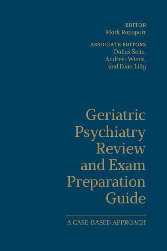 Geriatric Psychiatry Review and Exam Preparation Guide: A Case-Based Approach (Hardback)