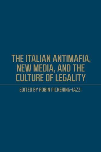 The Italian Antimafia, New Media, and the Culture of Legality - Toronto Italian Studies (Hardback)