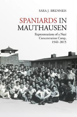 Spaniards in Mauthausen: Representations of a Nazi Concentration Camp, 1940-2015 - Toronto Iberic (Hardback)