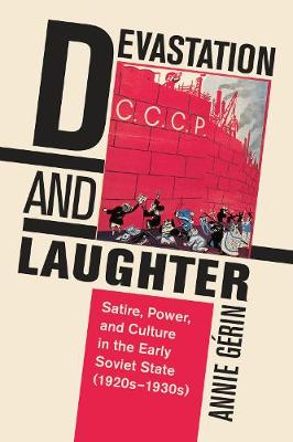 Devastation and Laughter: Satire, Power, and Culture in the Early Soviet State (1920s-1930s) (Hardback)