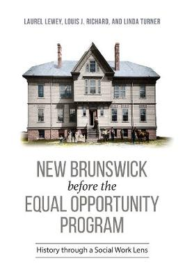 New Brunswick before the Equal Opportunity Program: History through a Social Work Lens (Hardback)