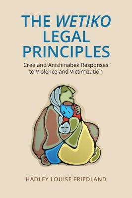 The Wetiko Legal Principles: Cree and Anishinabek Responses to Violence and Victimization (Hardback)