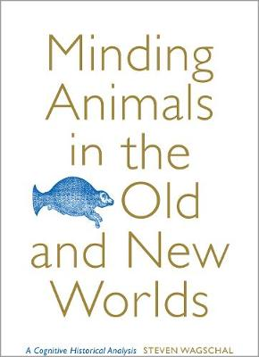 Minding Animals in the Old and New Worlds: A Cognitive Historical Analysis - Toronto Iberic (Hardback)
