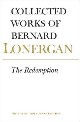 The Redemption: Volume 9 - Collected Works of Bernard Lonergan 9 (Hardback)