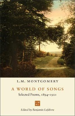 A World of Songs: Selected Poems, 1894-1921 - The L.M. Montgomery Library (Hardback)