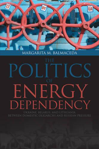 Politics of Energy Dependency: Ukraine, Belarus, and Lithuania between Domestic Oligarchs and Russian Pressure (Paperback)