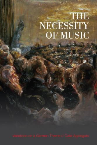 The Necessity of Music: Variations on a German Theme - German and European Studies (Paperback)