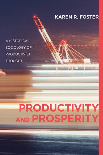Productivity and Prosperity: A Historical Sociology of Productivist Thought (Paperback)