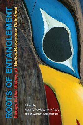 Roots of Entanglement: Essays in the History of Native-Newcomer Relations (Paperback)