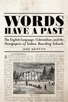 Words Have a Past: The English Language, Colonialism, and the Newspapers of Indian Boarding Schools (Paperback)
