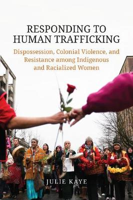 Responding to Human Trafficking: Dispossession, Colonial Violence, and Resistance among Indigenous and Racialized Women (Paperback)