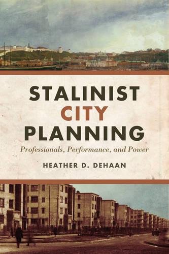 Stalinist City Planning: Professionals, Performance, and Power (Paperback)