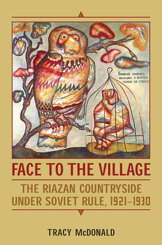 Cover Face to the Village: The Riazan Countryside Under Soviet Rule, 1921-1930