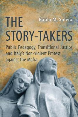 The Story-Takers: Public Pedagogy, Transitional Justice, and Italy's Non-Violent Protest against the Mafia - Toronto Italian Studies (Paperback)