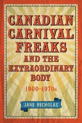 Canadian Carnival Freaks and the Extraordinary Body, 1900-1970s (Paperback)