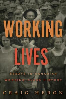 Working Lives: Essays in Canadian Working-Class History (Paperback)