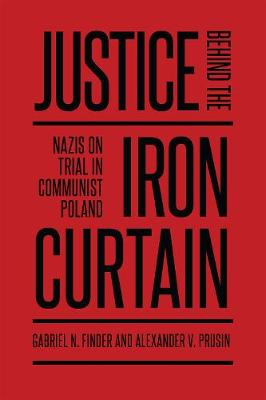 Justice behind the Iron Curtain: Nazis on Trial in Communist Poland - German and European Studies (Paperback)