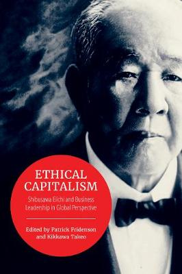 Ethical Capitalism: Shibusawa Eiichi and Business Leadership in Global Perspective - Japan and Global Society (Paperback)