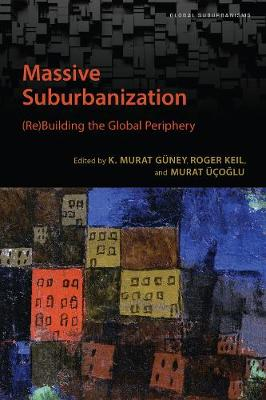 Massive Suburbanization: (Re)Building the Global Periphery - Global Suburbanisms (Paperback)