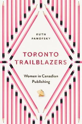 Toronto Trailblazers: Women in Canadian Publishing - Studies in Book and Print Culture (Paperback)
